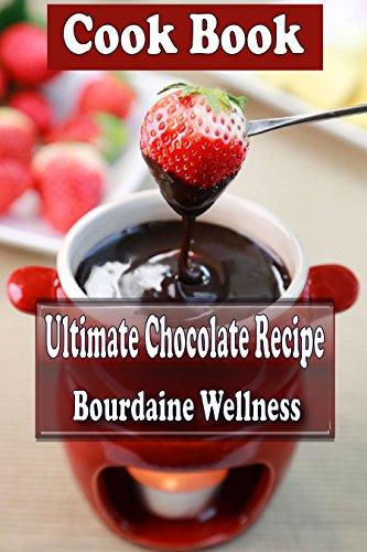 Ultimate Chocolate Recipe Book Over 500 Recipes Books by Bourdaine Wellness