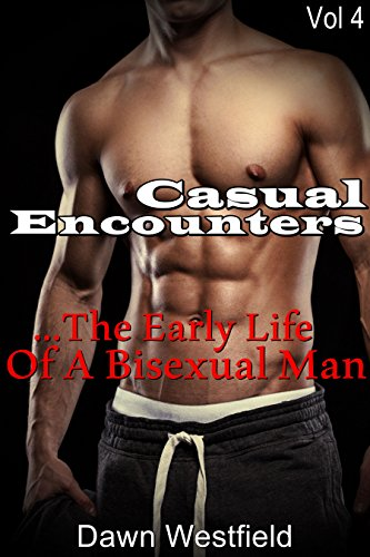 Dawn Westfield - Casual Encounters...The Early Life Of A Bisexual Man, Vol 4 (Casual Encounters Bisexual Series) (English Edition)