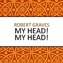 My Head! My Head! (       UNABRIDGED) by Robert Graves Narrated by Gordon Griffin