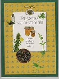 plantes aromatiques comment les cultiver et utiliser leurs senteurs babelio. Black Bedroom Furniture Sets. Home Design Ideas