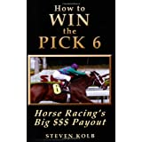 How to WIN the PICK 6: Horse Racing's Big $$$ Payout ~ Steven Kolb