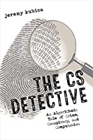 The CS Detective: An Algorithmic Tale of Crime, Conspiracy, and Computation Front Cover