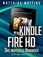 Kindle Fire HD - das inoffizielle Handbuch. Anleitung, Tipps, Tricks (German Edition)