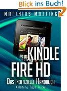 Kindle Fire HD - das inoffizielle Handbuch. Anleitung, Tipps, Tricks