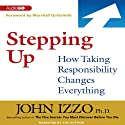 Stepping Up: How Taking Responsibility Changes Everything (       UNABRIDGED) by John Izzo Narrated by John Izzo