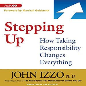 Stepping Up: How Taking Responsibility Changes Everything | [John Izzo]