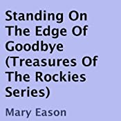 Standing on the Edge of Goodbye: Treasures of the Rockies, Book 1 | [Mary Eason]