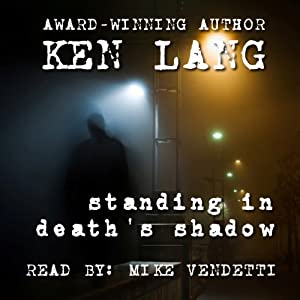 Standing in Death's Shadow: More True Stories from a Homicide Detective, Volume 1 | [Ken Lang]