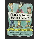 What's Going on Down There?: Answers to Questions Boys Find Hard to Ask ~ Karen Gravelle