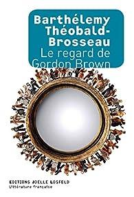Le Regard De Gordon Brown Babelio