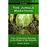 The Jungle Marathon: Ultra Endurance Running in the Heart of the Amazonby Mark Hines