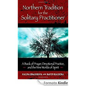 Northern Tradition for the Solitary Practitioner: A Book of Prayer, Devotional Practice, and the Nine Worlds of Spirit: A Book of Prayer, Devotional Practice, and the Nine Worlds of the Spirit