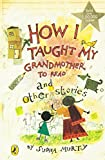 How I Taught My Grand Mother to Read: And Other Stories