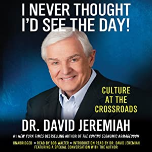 I Never Thought I'd See the Day!: Culture at the Crossroads | [David Jeremiah]