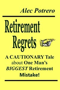 RETIREMENT REGRETS - A Cautionary Tale about One Man's Biggest Retirement Mistake!