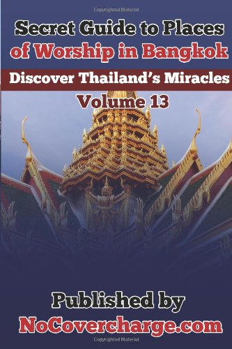 Secret Guide to Places of Worship in Bangkok: Discover Thailand?s Miracles Volume 13
