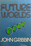 Future Worlds (0306407809) by Gribbin, John