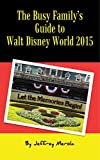 The Busy Family's Guide to Walt Disney World 2015