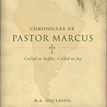 Chronicles of Pastor Marcus: Called to Suffer, Called to Joy (       UNABRIDGED) by R. A. Goulding Narrated by Jameson Reynolds