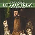 Breve historia de los Austrias | David Alonso García