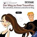 Flirten - Der Weg zur Traumfrau 1: Der schnellste, ehrlichste und sicherste Weg Hörbuch von Dominik Borde Gesprochen von: Dominik Borde