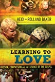img - for Learning to Love: Passion, Compassion and the Essence of the Gospel book / textbook / text book