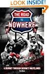 The Road to Nowhere: A Journey Throug...