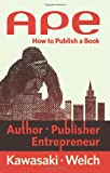 APE: Author, Publisher, Entrepreneur-How to Publish a Book (0988523108) by Kawasaki, Guy