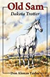 img - for By Don Alonzo Taylor Old Sam: Dakota Trotter (Living History Library (Bethlehem Books)) [Paperback] book / textbook / text book