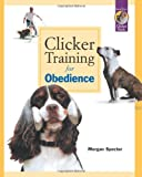 Clicker Training for Obedience: Shaping Top Performance--Positively (0962401781) by Spector, Morgan