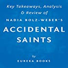 Accidental Saints: Finding God in All the Wrong People, by Nadia Bolz-Weber: Key Takeaways, Analysis & Review (       ungekürzt) von  Eureka Books Gesprochen von: Michael Pauley