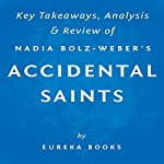 Accidental Saints: Finding God in All the Wrong People, by Nadia Bolz-Weber: Key Takeaways, Analysis & Review    Eureka Books
