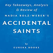 Accidental Saints: Finding God in All the Wrong People, by Nadia Bolz-Weber: Key Takeaways, Analysis & Review Audiobook by  Eureka Books Narrated by Michael Pauley