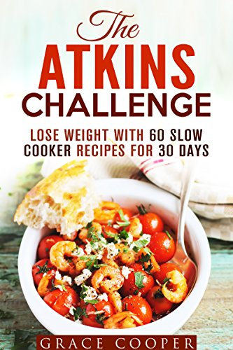 The Atkins Challenge: Lose Weight with 60 Slow Cooker Recipes for 30 Days (Low-Carb Recipes) by Grace Cooper
