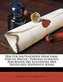 img - for Was F r Ein Philosoph Manchmal Epoche Macht: Vortrag Gehalten Zum Besten Des Lesevereins Der Deutschen Studenten Wiens (German Edition) book / textbook / text book