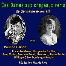 Ces dames aux chapeaux verts | Livre audio Auteur(s) : Germaine Acremant Narrateur(s) : Pauline Carton, Françoise Golea, Marguerite Gautier, Jane Morlet, Suzanne Brevil, Line Noro