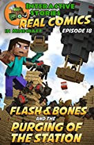 MINECRAFT COMICS: FLASH AND BONES AND THE PURGING OF THE STATION: THE ULTIMATE MINECRAFT COMICS ADVENTURE SERIES (REAL COMICS IN MINECRAFT - FLASH AND BONES BOOK 18)
