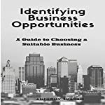 Identifying Business Opportunities: A Guide to Choosing a Suitable Business | Anthony Ekanem