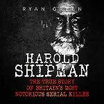 Harold Shipman: The True Story of Britain's Most Notorious Serial Killer | Ryan Green