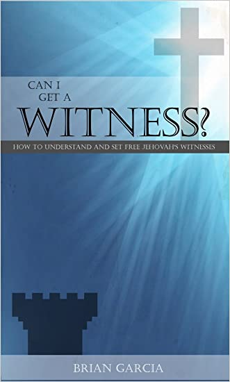 Can I Get A Witness? How to Understand and Set Free Jehovah's Witnesses
