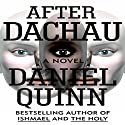 After Dachau (       UNABRIDGED) by Daniel Quinn Narrated by John McLain