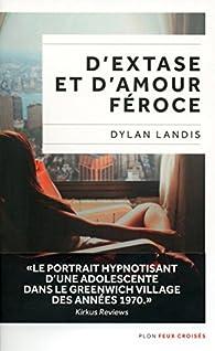 D'extase et d'amour feroce - Dylan Landis 2016
