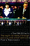 Piers Robinson The CNN Effect: The Myth of News, Foreign Policy and Intervention
