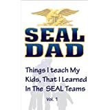 Things I Teach My Kids That I Learned In The SEAL Teams, Volume 1