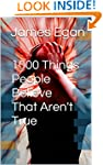 1000 Things People Believe That Aren'...