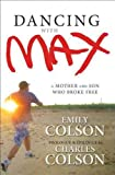 Dancing with Max: A Mother and Son Who Broke Free - IPS [ DANCING WITH MAX: A MOTHER AND SON WHO BROKE FREE - IPS BY Colson, Emily ( Author ) Aug-31-2010