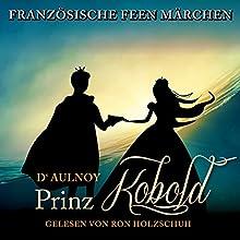 Der Prinz Kobold (Französische Feenmärchen) Hörbuch von Marie Catherine D'Aulnoy Gesprochen von: Ron Holzschuh
