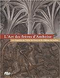echange, troc Agnès Bos, Collectif - L'Art des frères d'Amboise : Les chapelles de l'hôtel de Cluny et du château de Gaillon