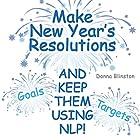 Make New Year Resolutions and Keep Them Using NLP! Hörbuch von Donna Blinston Gesprochen von: Stacy Towles