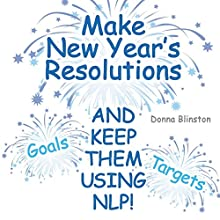 Make New Year Resolutions and Keep Them Using NLP! Audiobook by Donna Blinston Narrated by Stacy Towles